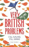 Very British Problems Volume III Still Awkward, Still Raining by Rob Temple