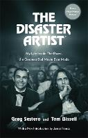 The Disaster Artist My Life Inside The Room, the Greatest Bad Movie Ever Made by Greg Sestero, Tom Bissell