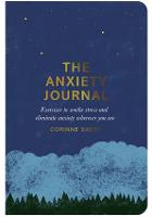 The Anxiety Journal Exercises to Soothe Stress and Eliminate Anxiety Wherever You are by Corinne Sweet