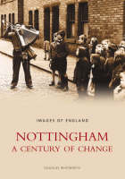 Nottingham A Century of Change by Douglas Whitworth