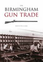 The Birmingham Gun Trade by David, Ph.D. Williams