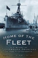 Home of the Fleet A Century of Portsmouth Royal Dockyard in Photographs by Stephen Courtney, Brian Patterson
