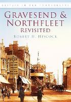 Gravesend & Northfleet Revisited by Robert Heath Hiscock