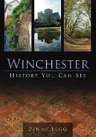 Winchester History You Can See by Penny Legg