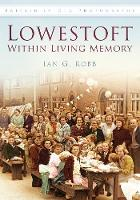 Lowestoft in Living Memory by Ian Robb