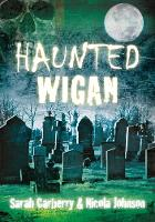 Haunted Wigan by Sarah Carberry, Nicola Johnson