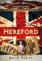 Bloody British History Hereford by David Phelps