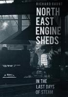 North East Engine Sheds in the Last Days of Steam by Richard Gaunt