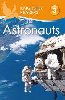 Kingfisher Readers: Astronauts (Level 3: Reading Alone with Some Help) by Hannah Wilson
