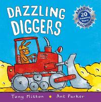 Amazing Machines: Dazzling Diggers Anniversary edition by Tony Mitton