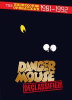 Danger Mouse: Declassified by Sir Arthur Stuyvesant Quinn-Flossy IV (Bart.)