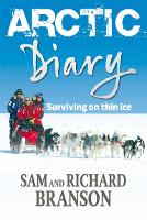 Arctic Diary Surviving on thin ice by Sam Branson, Sir Richard Branson