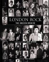 London Rock The Unseen Archive by Alec Byrne