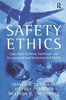 Safety Ethics Cases from Aviation, Healthcare and Occupational and Environmental Health by Jeffrey P. Brown, Manoj S. Patankar, Melinda D. Treadwell