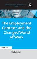 The Employment Contract and the Changed World of Work by Stella Vettori