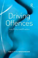 Driving Offences Law, Policy and Practice by Sally Cunningham