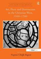Cover for Art, Piety and Destruction in the Christian West, 1500-1700 by Virginia Chieffo Raguin