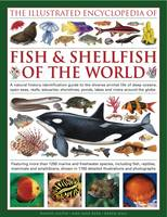 The Illustrated Encyclopedia of Fish & Shellfish of the World A Natural History Identification Guide to the Diverse Animal Life of Deep Oceans, Open Seas, Estuaries, Shorelines, Ponds, Lakes and River by Daniel Gilpin, Derek Hall, Amy-Jane Beer