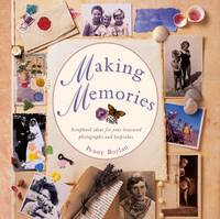 Making Memories Scrapbook Ideas for Your Treasured Photographs and Keepsakes by Penny Boylan