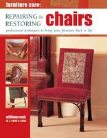 Furniture Care: Repairing & Restoring Chairs by William Cook