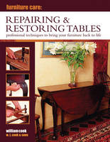 Furniture Care: Repairing & Restoring Tables by William Cook