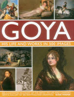 Goya An Illustrated Account of the Artist, His Life and Context, with a Gallery of 300 Paintings and Drawings by Susie Hodge