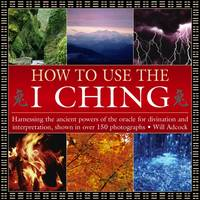 How to Use the I Ching by William Adcock