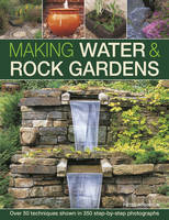 Making Water & Rock Gardens Over 50 Techniques Shown in 350 Step-by-Step Photographs by Peter Robinson