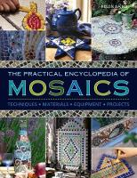 The Practical Encyclopedia of Mosaics Techniques, Materials, Equipment, Projects by Helen Baird