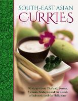 South-East Asian Curries 50 Recipes from Thailand, Burma, Vietnam, Malaysia and the Islands of Indonesia and the Philippines by