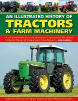 Tractors & Farm Machinery, An Illustrated History of A comprehensive directory of tractors around the world featuring the great marques and manufacturers by John Carroll