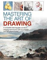 Mastering the Art of Drawing A complete step-by-step course in drawing techniques, with 25 projects and 800 photographs by Ian Sidaway