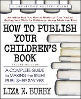 How to Publish Your Children's Book A Complete Guide to Making the Right Publisher Say Yes by Liza N. (Liza N. Burby) Burby