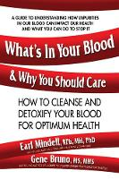 What'S in Your Blood & Why You Should Care How to Cleanse and Detoxify Your Blood for Optimum Health by Earl L. Mindell, Gene (Gene Bruno) Bruno