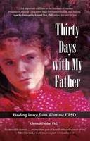 Thirty Days with My Father Finding Peace from Wartime PTSD by Christal Presley