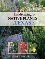 Landscaping with Native Plants of Texas - 2nd Edition by George Oxford Miller