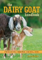 The Dairy Goat Handbook For Backyard, Homestead, and Small Farm by Ann Starbard