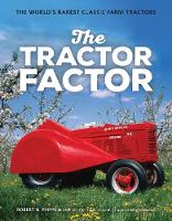 The Tractor Factor The World's Rarest Classic Farm Tractors by Robert N. Pripps, Ralph Sanders, Andrew Morland