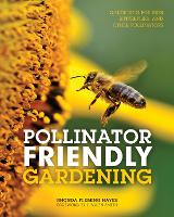 Pollinator Friendly Gardening Gardening for Bees, Butterflies, and Other Pollinators by Rhonda Fleming Hayes
