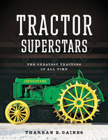 Tractor Superstars The Greatest Tractors of All Time by Tharran E. Gaines