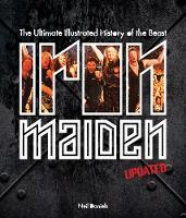 Iron Maiden - Updated Edition The Ultimate Illustrated History of the Beast by Neil Daniels