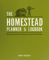 The Homestead Planner & Logbook Record All Your Important Information for Easy, One-Stop Reference by Philip Hasheider