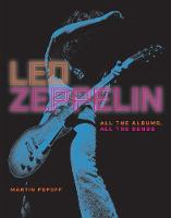 Led Zeppelin All the Albums, All the Songs by Martin Popoff
