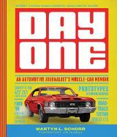 Day One An Automotive Journalist's Muscle-Car Memoir by Martyn L. Schorr