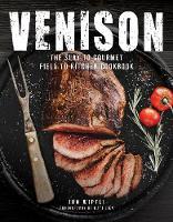Venison The Slay to Gourmet Field to Kitchen Cookbook by Jon Wipfli, Matt Lien