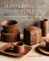 Mastering Hand Building Techniques, Tips, and Tricks for Slabs, Coils, and More by Sunshine Cobb