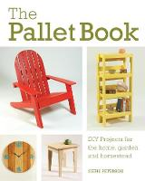 The Pallet Book DIY Projects for the Home, Garden, and Homestead by Chris Peterson