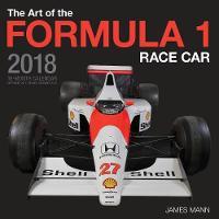 The Art of the Formula 1 Race Car 2018 16 Month Calendar Includes September 2017 Through December 2018 by James Mann