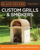 Black & Decker Custom Grills & Smokers Build Your Own Backyard Cooking & Tailgating Equipment by Editors of Cool Springs Press