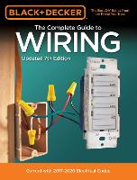 Black & Decker The Complete Guide to Wiring, Updated 7th Edition Current with 2017-2020 Electrical Codes by Editors of Cool Springs Press